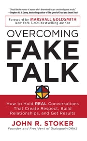 Overcoming Fake Talk: How to Hold REAL Conversations that Create Respect, Build Relationships, and Get Results ebook by John Stoker