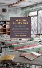 The Letter Killers Club ebook by Caryl Emerson,Sigizmund Krzhizhanovsky