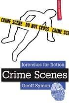 Crime Scenes (Forensics for Fiction) ebook by Geoff Symon