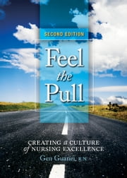 Feel the Pull - Creating a Culture of Nursing Excellence ebook by Gen Guanci