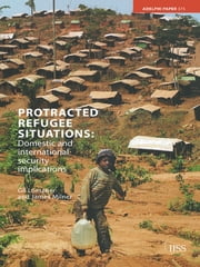 Protracted Refugee Situations - Domestic and International Security Implications ebook by Gil Loescher,James Milner