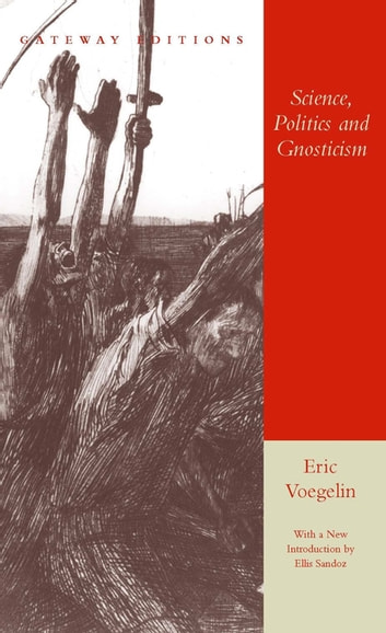 Science, Politics and Gnosticism - Two Essays ebook by Eric Voegelin