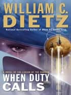 When Duty Calls - A Novel of the Legion of the Damned ebook by William C. Dietz