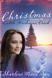 Christmas Comes To Little Hickman Creek ebook by Sharlene MacLaren