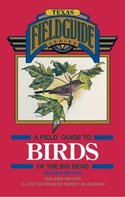 A Field Guide to Birds of the Big Bend ebook by Roland Wauer