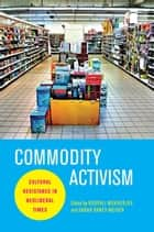 Commodity Activism ebook by Roopali Mukherjee,Sarah Banet-Weiser