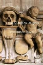 Love & Organs Delights ebook by Ryckbosch Olivier