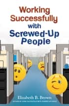 Working Successfully with Screwed-Up People ebook by Elizabeth B. Brown