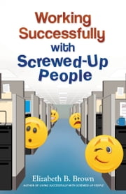 Working Successfully with Screwed-Up People ebook by Kobo.Web.Store.Products.Fields.ContributorFieldViewModel