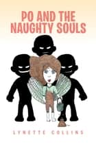 Po and the Naughty Souls ebook by Lynette Collins