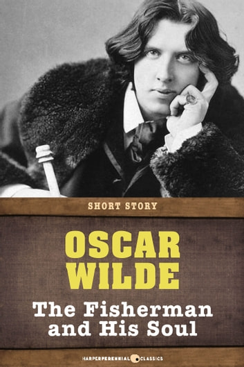 The Fisherman And His Soul - Short Story ebook by Oscar Wilde