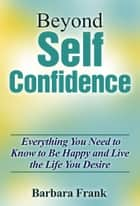 Beyond Self Confidence ebook by Barbara Frank, Barbara Frank