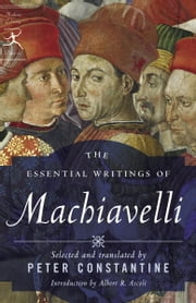 The Essential Writings of Machiavelli ebook by Niccolo Machiavelli,Peter Constantine