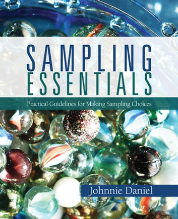 Sampling Essentials - Practical Guidelines for Making Sampling Choices ebook by Johnnie N. Daniel