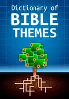 Dictionary of Bible Themes ebook by Martin H. Manser