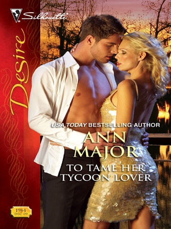 To Tame Her Tycoon Lover ebook by Ann Major