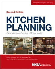 Kitchen Planning - Guidelines, Codes, Standards ebook by NKBA (National Kitchen and Bath Association)