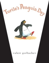 Turtle's Penguin Day ebook by Valeri Gorbachev