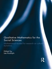 Qualitative Mathematics for the Social Sciences - Mathematical Models for Research on Cultural Dynamics ebook by Lee Rudolph