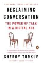 Reclaiming Conversation - The Power of Talk in a Digital Age ebook by Sherry Turkle