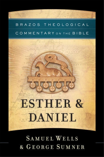 Esther & Daniel (Brazos Theological Commentary on the Bible) ebook by Samuel Wells,George Sumner