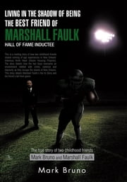 Living in the Shadow of Being the Best Friend of Marshall Faulk Hall of Fame Inductee - The true story of two childhood friends Mark Bruno and Marshall Faulk ebook by Mark Bruno