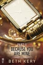 Because You Are Mine Part II ebook by Beth Kery