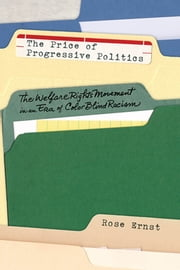 The Price of Progressive Politics - The Welfare Rights Movement in an Era of Colorblind Racism ebook by Rose Ernst