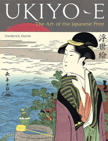 Ukiyo-e - The Art of the Japanese Print ebook by Frederick Harris