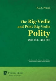 The Rig-Vedic and Post-Rig-Vedic Polity (1500 BCE-500 BCE) ebook by R.U.S. Prasad