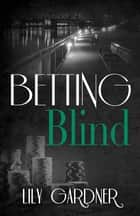 Betting Blind ebook by Lily Gardner