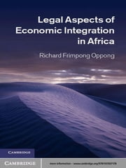 Legal Aspects of Economic Integration in Africa ebook by Richard Frimpong Oppong