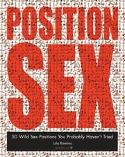 The Position Sex - 50 Wild Sex Positions You Probably Haven't Tried ebook by Lola Rawlins
