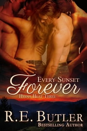 Every Sunset Forever (Hyena Heat Three) ebook by R.E. Butler