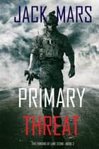 Primary Threat: The Forging of Luke Stone—Book #3 (an Action Thriller) ebook by