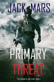 Primary Threat: The Forging of Luke Stone—Book #3 (an Action Thriller) ebook by Jack Mars