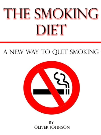 The Smoking Diet: A New Way to Quit Smoking ebook by Oliver Johnson