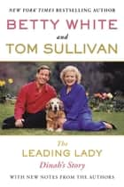 The Leading Lady - Dinah's Story ebook by Betty White, Tom Sullivan