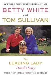 The Leading Lady - Dinah's Story ebook by Betty White,Tom Sullivan