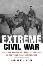 Extreme Civil War ebook by Matthew M. Stith