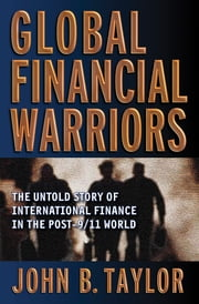 Global Financial Warriors: The Untold Story of International Finance in the Post-9/11 World ebook by John B. Taylor