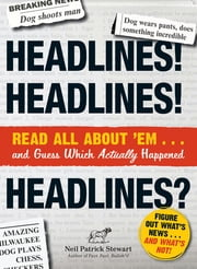 Headlines! Headlines! Headlines?: Read All About 'em . . . And Guess Which Actually Happened ebook by Neil Patrick Stewart