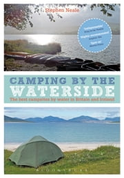 Camping by the Waterside - The Best Campsites by Water in Britain and Ireland ebook by Stephen Neale