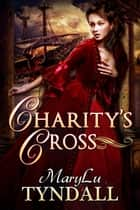 Charity's Cross - Charles Towne Belles, #4 ebook by MaryLu Tyndall