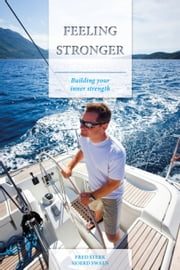 Feeling Stronger - Building Your Inner Strength ebook by Fred Sterk,Sjoerd Swaen