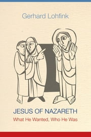 Jesus of Nazareth - What He Wanted, Who He Was ebook by Gerhard Lohfink,Linda M. Maloney