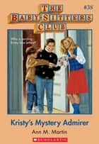 The Baby-Sitters Club #38: Kristy's Mystery Admirer - Collector's Edition ebook by Ann M. Martin