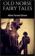 Old norse fairy tales ebook by Abbie Farwell Brown