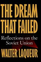 The Dream that Failed - Reflections on the Soviet Union ebook by Walter Laqueur