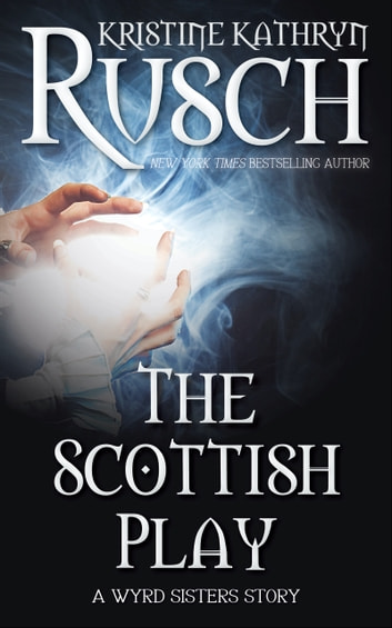 The Scottish Play - A Wyrd Sisters Story ebook by Kristine Kathryn Rusch